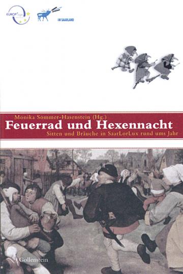 Feuerrad und Hexennacht. Sitten und Bräuche in Saar-Lor-Lux rund ums Jahr.