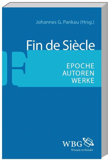 Fin de Siècle. Epoche, Autoren, Werke.