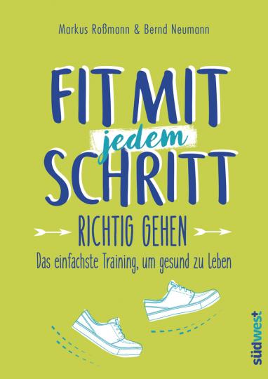 Fit mit jedem Schritt. Richtig gehen. Das einfachste Training, um gesund zu leben.
