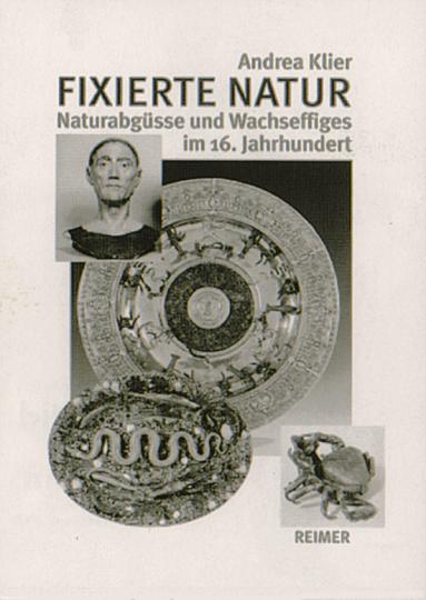 Fixierte Natur - Naturabgüsse und Wachseffigies im 16. Jahrhundert