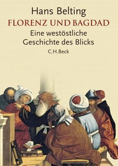 Florenz und Bagdad. Eine westöstliche Geschichte des Blicks.
