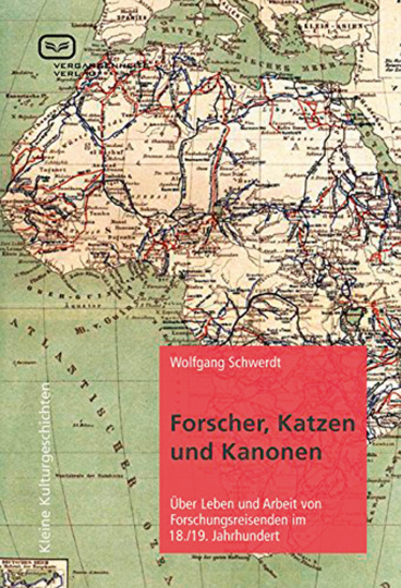 Forscher, Katzen und Kanonen. Über Leben und Arbeit von Forschungsreisenden im 18. und 19. Jahrhundert.