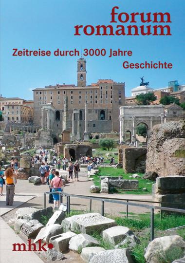 Forum Romanum. Zeitreise durch 3.000 Jahre Geschichte.