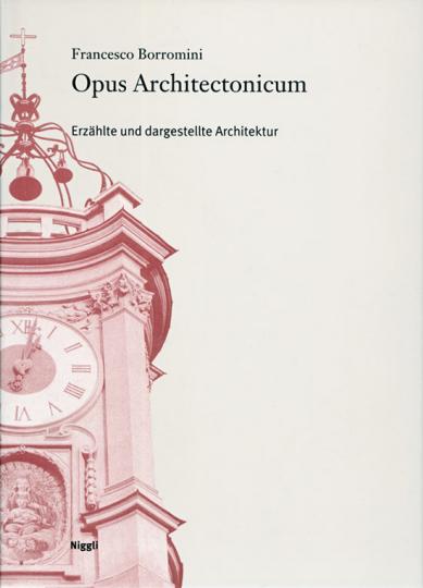 Francesco Borromini. Opus Architectonicum. Erzählte und dargestellte Architektur.