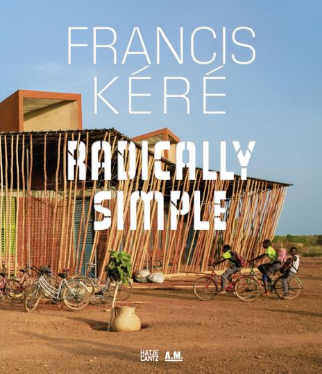 Francis Kéré. Radically Simple. Englische Ausgabe.
