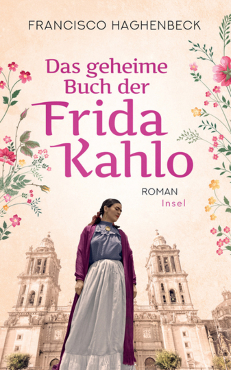 Francisco Haghenbeck. Das geheime Buch der Frida Kahlo. Roman.