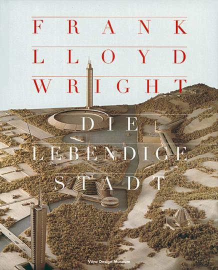 Frank Lloyd Wright - Die lebendige Stadt.