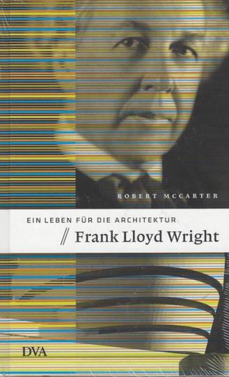 Frank Lloyd Wright. Ein Leben für die Architektur.