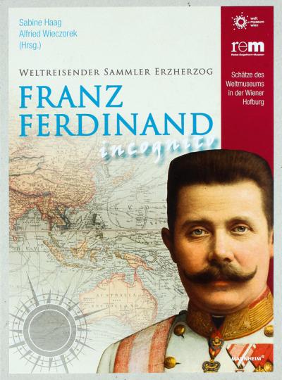 Franz Ferdinand incognito. Weltreisender, Sammler, Erzherzog.