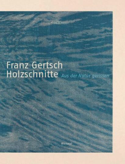 Franz Gertsch. Aus der Natur gerissen. Holzschnitte 1986-2008.