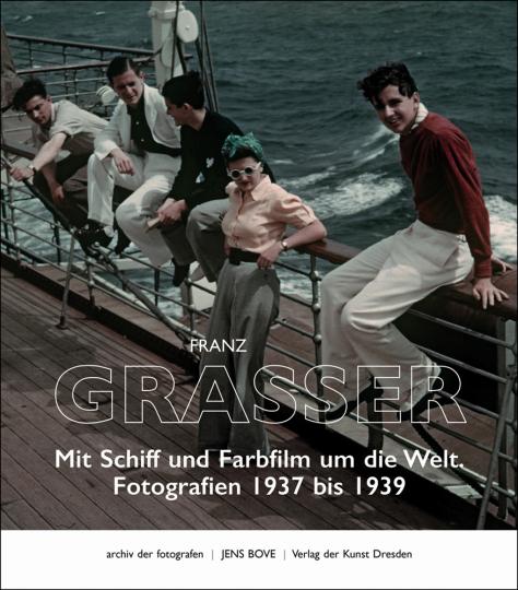 Franz Grasser. Mit Schiff und Farbfilm um die Welt. Fotografien 1937 bis 1939