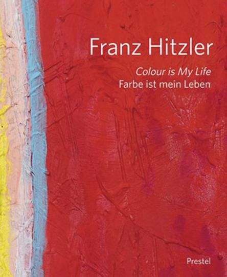 Franz Hitzler. Farbe ist mein Leben.