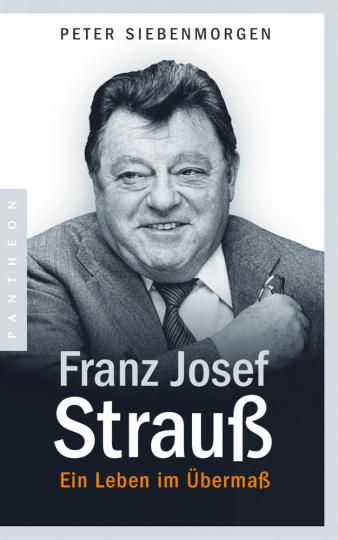 Franz Josef Strauß. Ein Leben im Übermaß