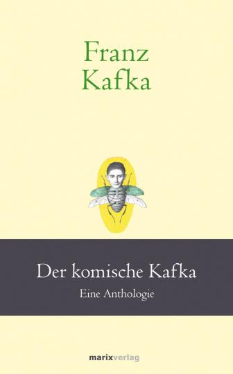 Franz Kafka. Der komische Kafka. Eine Anthologie.