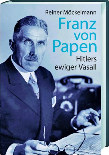 Franz von Papen. Hitlers ewiger Vasall.