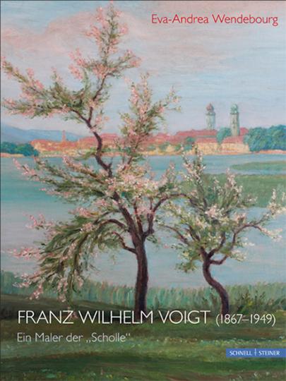 Franz Wilhelm Voigt (1867-1949). Ein Maler der »Scholle«.