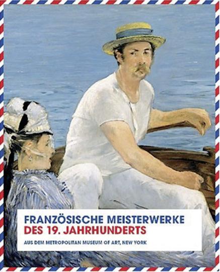 Französische Meisterwerke des 19. Jahrhunderts. Aus dem Metropolitan Museum of Art, New York in der Neuen Nationalgalerie, Berlin.