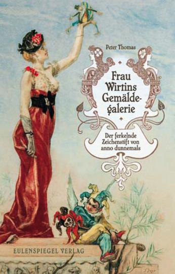 Frau Wirtins Gemäldegalerie. Der ferkelnde Zeichenstift von anno dunnemals.