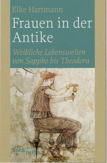 Frauen in der Antike. Weibliche Lebenswelten von Sappho bis Theodora.