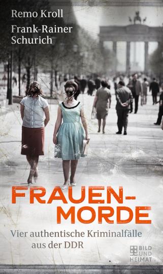 Frauenmorde. Vier authentische Kriminalfälle aus der DDR.