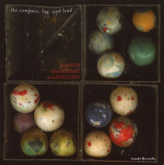 Fred Frith, Carla Kihlstedt & Stevie Wishart. The Compass, Log And Lead. CD.