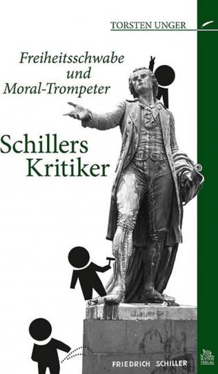 Freiheitsschwabe und Moral-Trompeter - Schillers Kritiker.