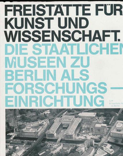 Freistätte für Kunst und Wissenschaft. Die Staatlichen Museen zu Berlin als Forschungseinrichtung.