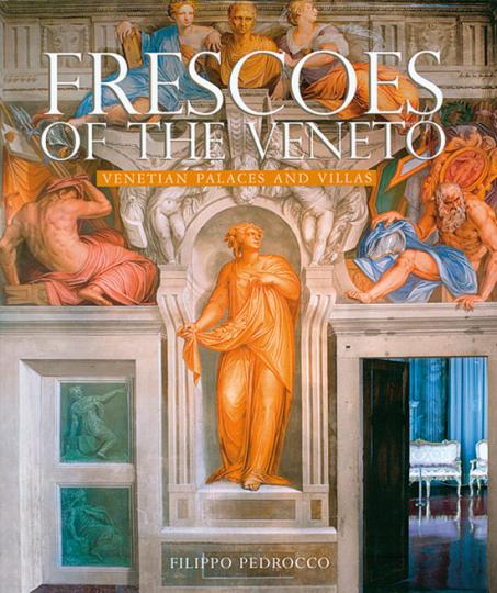 Frescoes of the Veneto. Venetian Palaces and Villas.
