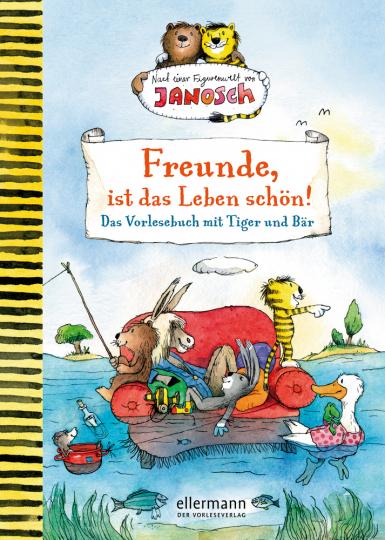 Freunde, ist das Leben schön! Das Vorlesebuch mit Tiger und Bär.