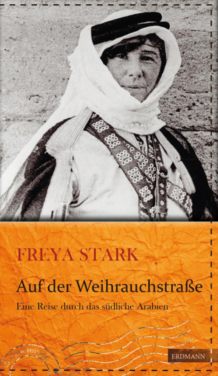 Freya Stark. Auf der Weihrauchstraße. Eine Reise durch das südliche Arabien.