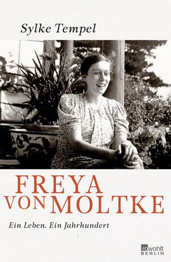 Freya von Moltke. Ein Leben. Ein Jahrhundert.