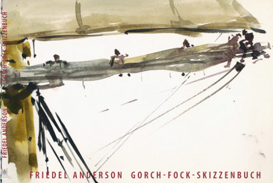 Friedel Anderson. Gorch-Fock-Skizzenbuch. Faksimile.