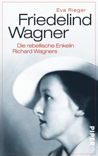 Friedelind Wagner. Die rebellische Enkelin Richard Wagners