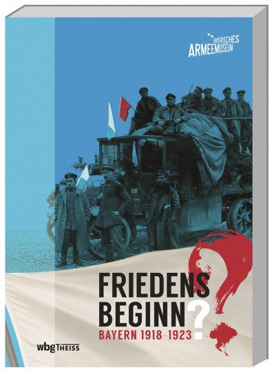 Friedensbeginn? Bayern 1918-1923.