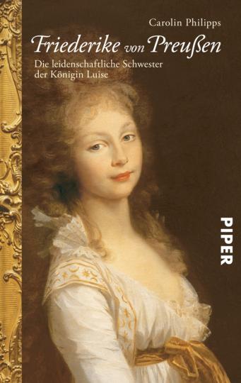 Friederike von Preußen - Die leidenschaftliche Schwester der Königin Luise