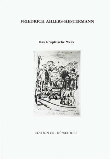 Friedrich Ahlers-Hestermann. Das Graphische Werk.