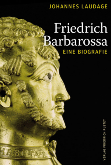 Friedrich Barbarossa. Eine Biografie.