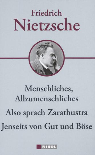 Friedrich Nietzsche. Hauptwerke. Menschliches-Allzumenschliches, Also sprach Zarathustra, Jenseits von Gut und Böse.