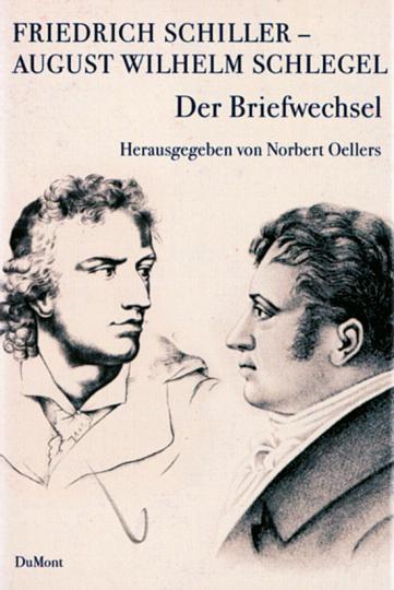Friedrich Schiller - August Wilhelm Schlegel. Der Briefwechsel. 1795-1801