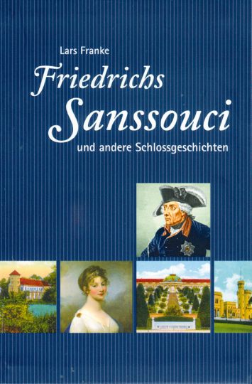 Friedrichs Sanssouci und andere Schloßgeschichten