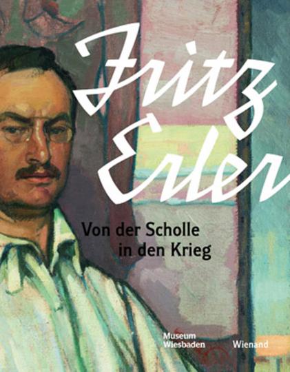 Fritz Erler. Von der Scholle in den Krieg.