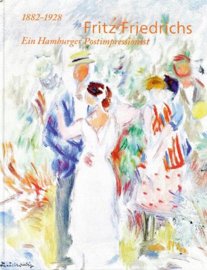 Fritz Friedrichs. Der Hamburger Postimpressionist 1882-1928.