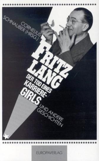 Fritz Lang. Tod eines Karrieregirls und andere Geschichten.