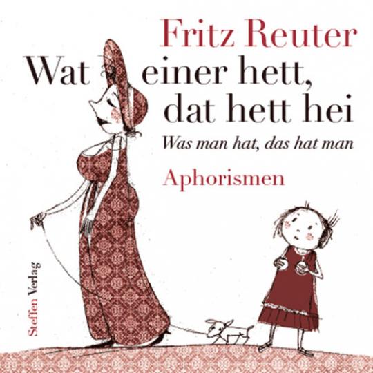 Fritz Reuter. Wat einer hett, dat hett hei. Was man hat, das hat man. Aphorismen.