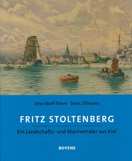Fritz Stoltenberg. Ein Landschafts- und Marinemaler aus Kiel.