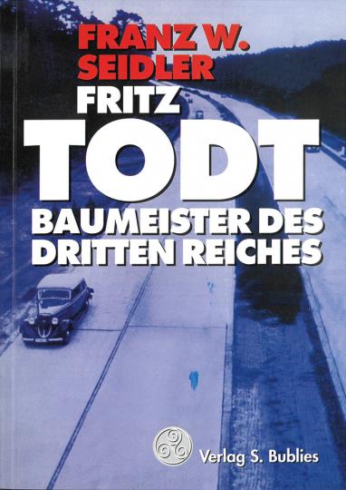 Fritz Todt - Baumeister des Dritten Reiches