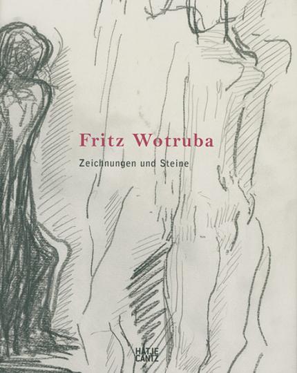 Fritz Wotruba. Zeichnungen und Steine.