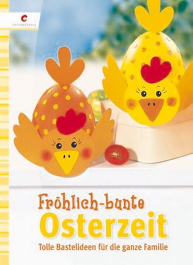 Fröhlich-bunte Osterzeit - Tolle Bastelideen für die ganze Familie