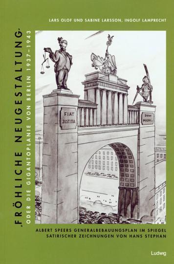 »Fröhliche Neugestaltung« oder: Die Gigantoplanie von Berlin 1937-1943.