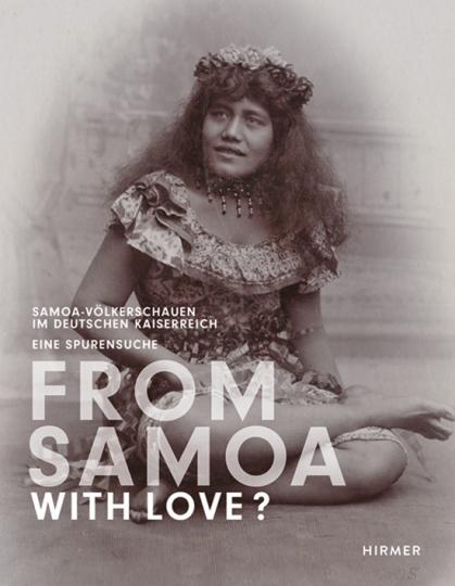 From Samoa with Love? Samoa-Völkerschauen im Deutschen Kaiserreich. Eine Spurensuche.